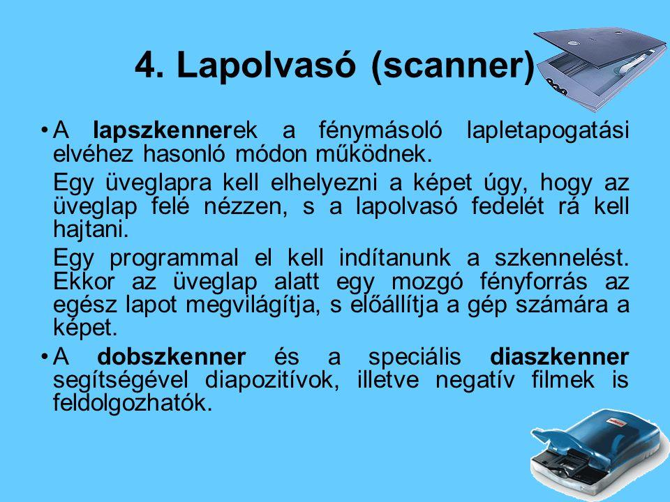 4.Lapolvasó (scanner) A lapszkennerek a fénymásoló lapletapogatási elvéhez hasonló módon működnek.