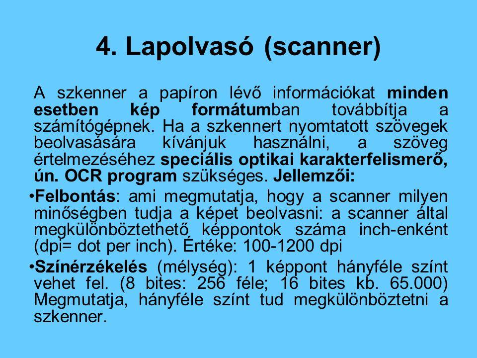 4. Lapolvasó (scanner) A szkenner a papíron lévő információkat minden esetben kép formátumban továbbítja a számítógépnek. Ha a szkennert nyomtatott sz