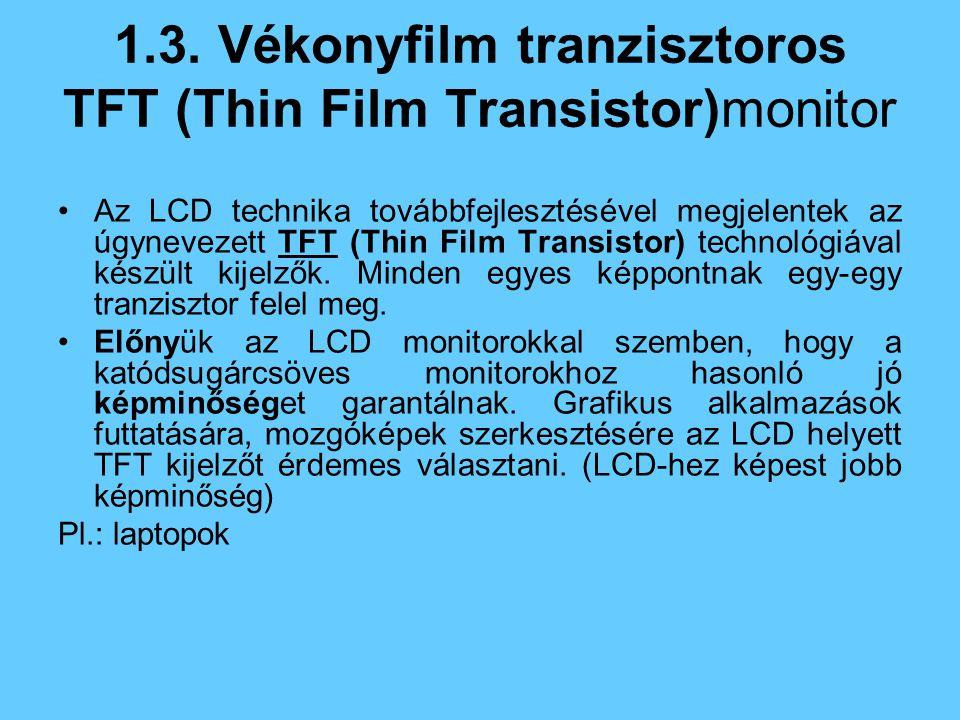 1.3. Vékonyfilm tranzisztoros TFT (Thin Film Transistor)monitor Az LCD technika továbbfejlesztésével megjelentek az úgynevezett TFT (Thin Film Transis
