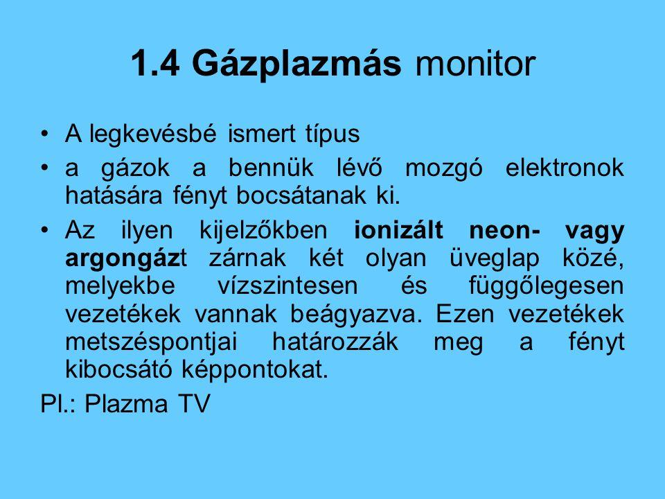 1.4 Gázplazmás monitor A legkevésbé ismert típus a gázok a bennük lévő mozgó elektronok hatására fényt bocsátanak ki.