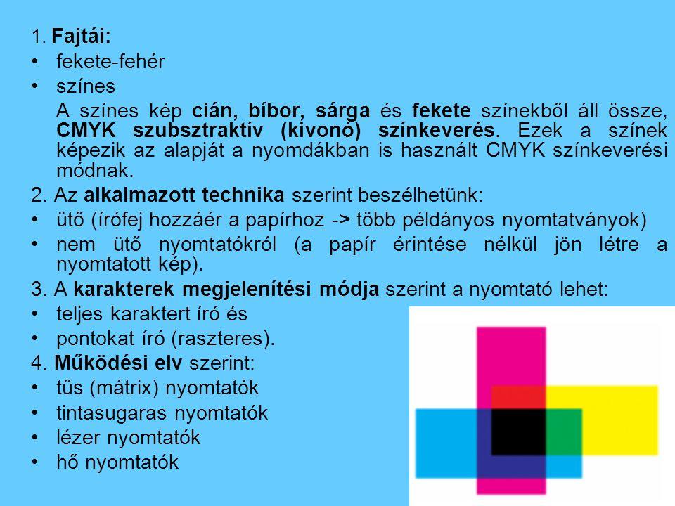 1. Fajtái: fekete-fehér színes A színes kép cián, bíbor, sárga és fekete színekből áll össze, CMYK szubsztraktív (kivonó) színkeverés. Ezek a színek k