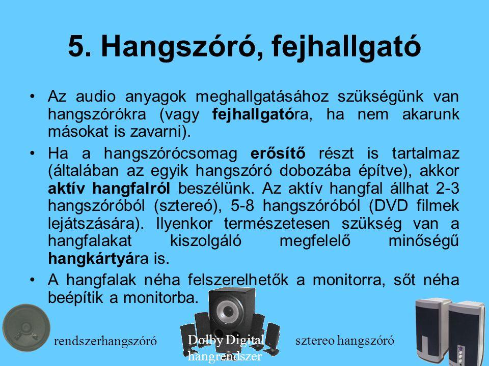 5. Hangszóró, fejhallgató Az audio anyagok meghallgatásához szükségünk van hangszórókra (vagy fejhallgatóra, ha nem akarunk másokat is zavarni). Ha a