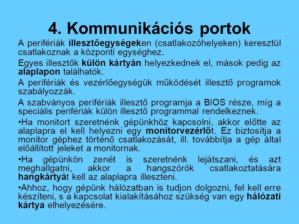4. Kommunikációs portok A perifériák illesztőegységeken (csatlakozóhelyeken) keresztül csatlakoznak a központi egységhez. Egyes illesztők külön kártyá