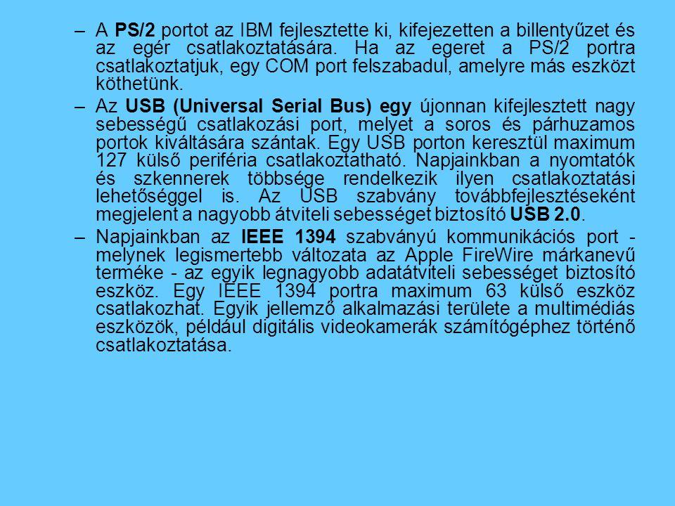 –A PS/2 portot az IBM fejlesztette ki, kifejezetten a billentyűzet és az egér csatlakoztatására.