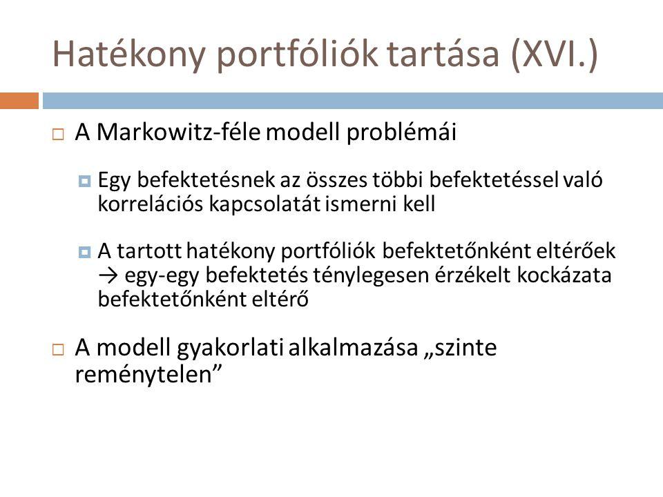 Hatékony portfóliók tartása (XVI.)  A Markowitz-féle modell problémái  Egy befektetésnek az összes többi befektetéssel való korrelációs kapcsolatát