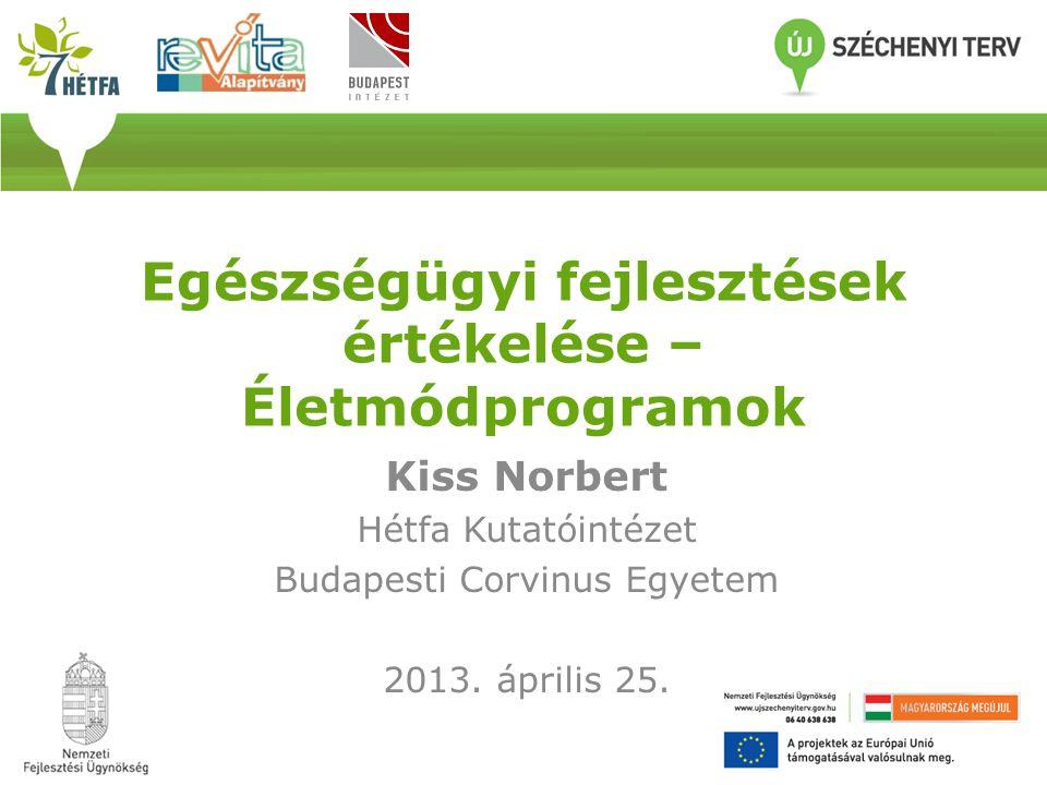 Egészségügyi fejlesztések értékelése – Életmódprogramok Kiss Norbert Hétfa Kutatóintézet Budapesti Corvinus Egyetem 2013.