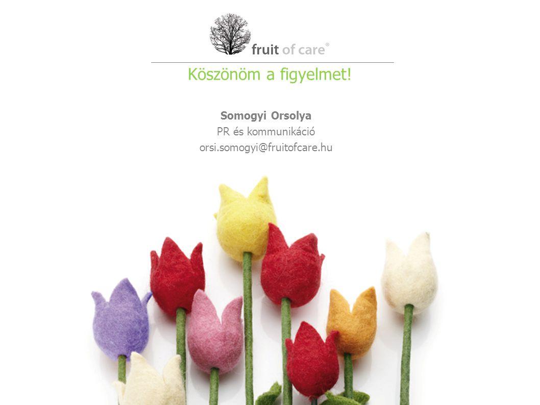 Somogyi Orsolya PR és kommunikáció orsi.somogyi@fruitofcare.hu Köszönöm a figyelmet!