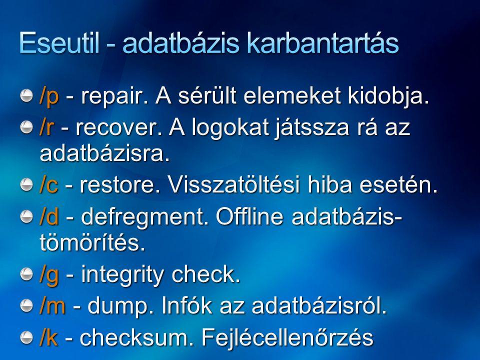 /p - repair. A sérült elemeket kidobja. /r - recover. A logokat játssza rá az adatbázisra. /c - restore. Visszatöltési hiba esetén. /d - defregment. O