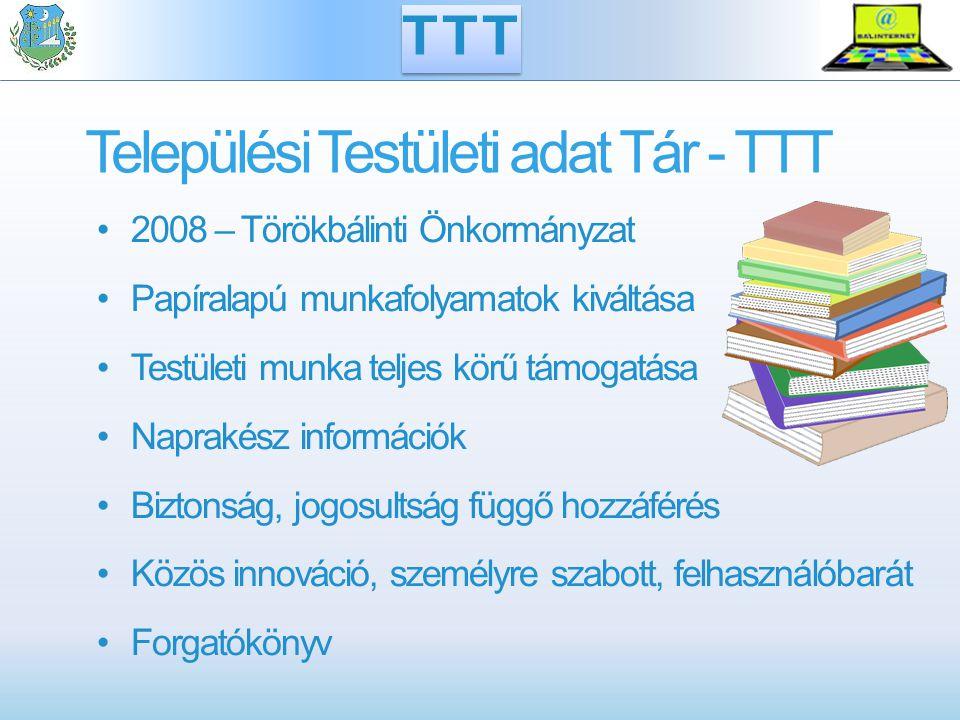 TTT & TÖK: termék + szolgáltatás Internetes elérés Maximális adatbiztonság Folyamatos rendszerfelügyelet Verziókövetés Open Source technológia ASP (SaaS) rendszer TTT - TÖK