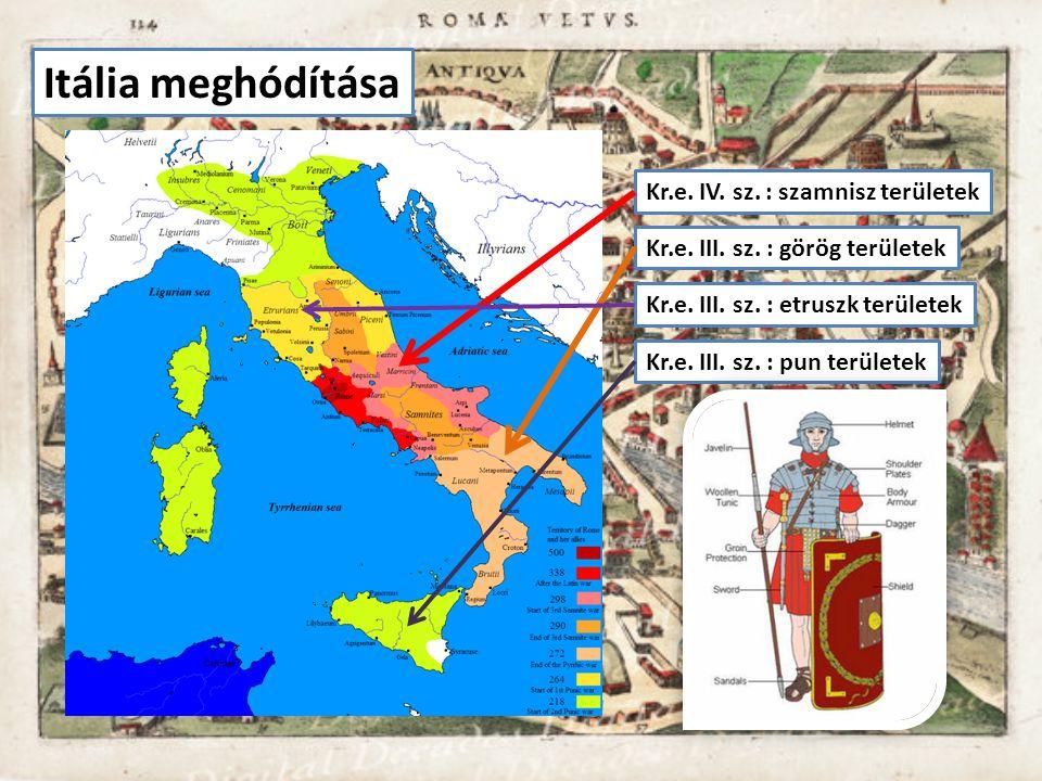 Itália meghódítása Kr.e. IV. sz. : szamnisz területek Kr.e. III. sz. : görög területek Kr.e. III. sz. : etruszk területek Kr.e. III. sz. : pun terület