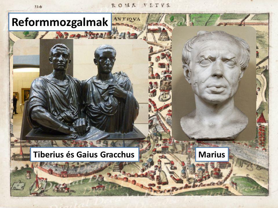 Reformmozgalmak Tiberius és Gaius GracchusMarius