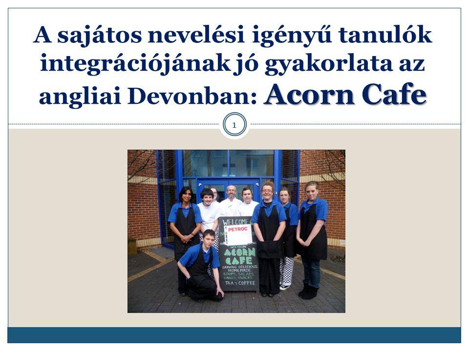 Acorn Cafe A sajátos nevelési igényű tanulók integrációjának jó gyakorlata az angliai Devonban: Acorn Cafe 1