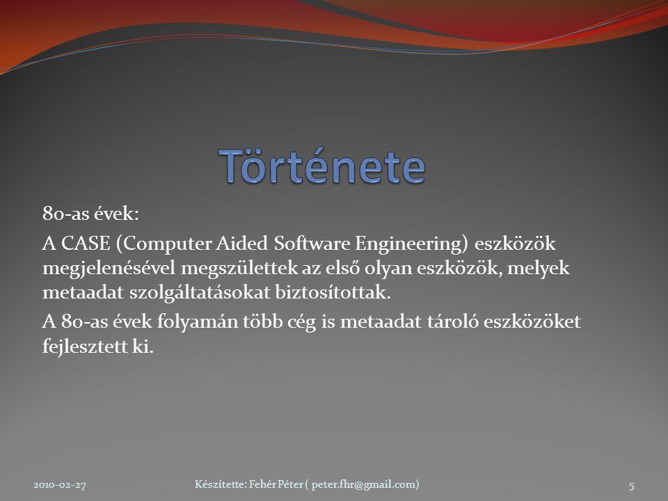 80-as évek: A CASE (Computer Aided Software Engineering) eszközök megjelenésével megszülettek az első olyan eszközök, melyek metaadat szolgáltatásokat biztosítottak.