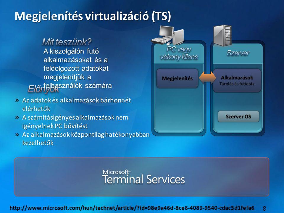 8 Megjelenítés virtualizáció (TS) http://www.microsoft.com/hun/technet/article/ id=98e9a46d-8ce6-4089-9540-cdac3d1fefa6