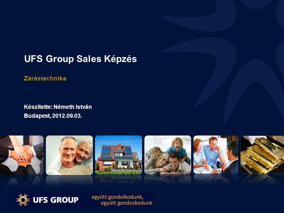 UFS Group Sales Képzés Zárástechnika Készítette: Németh István Budapest, 2012.09.03.