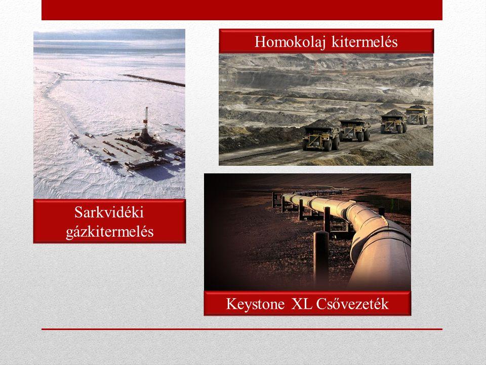 s Sarkvidéki gázkitermelés Homokolaj kitermelés Keystone XL Csővezeték