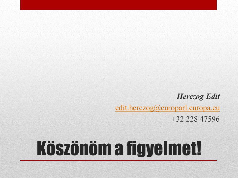 Köszönöm a figyelmet! Herczog Edit edit.herczog@europarl.europa.eu +32 228 47596