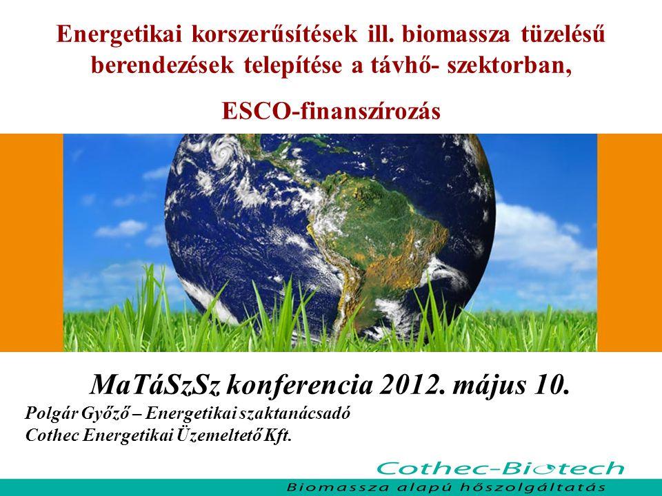 Energetikai korszerűsítések ill. biomassza tüzelésű berendezések telepítése a távhő- szektorban, ESCO-finanszírozás MaTáSzSz konferencia 2012. május 1
