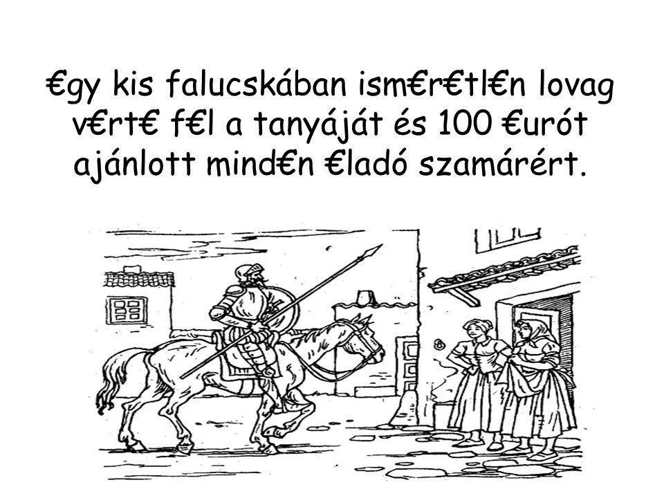 €gy kis falucskában ism€r€tl€n lovag v€rt€ f€l a tanyáját és 100 €urót ajánlott mind€n €ladó szamárért.