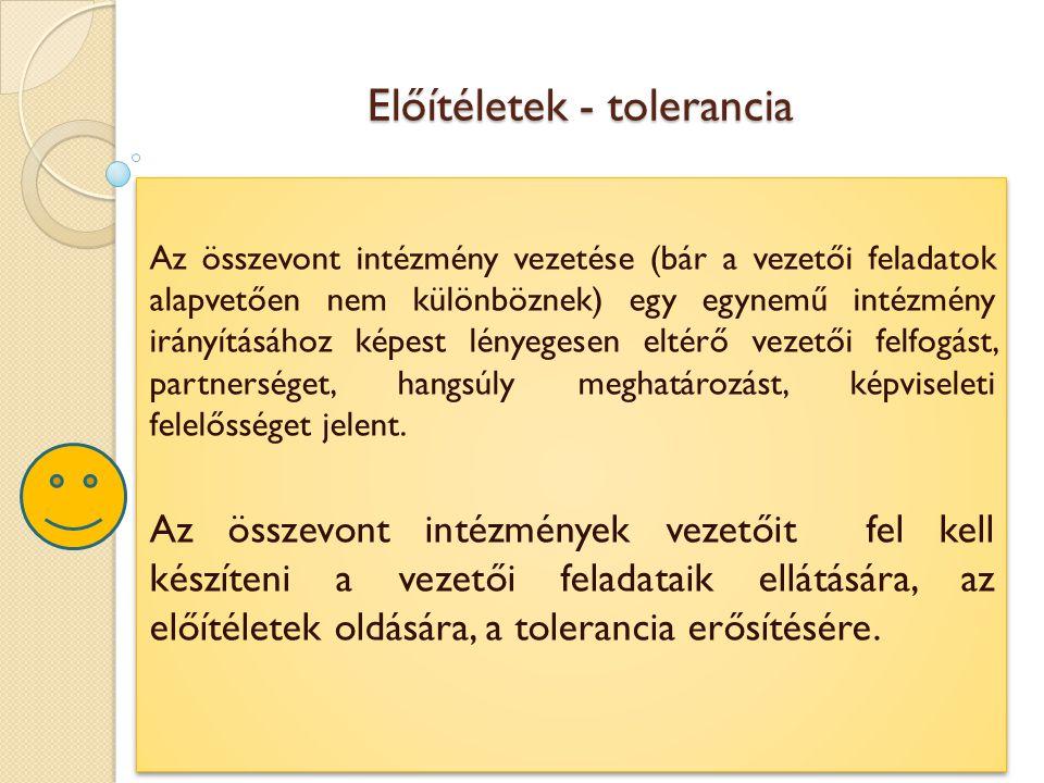 Előítéletek - tolerancia Az összevont intézmény vezetése (bár a vezetői feladatok alapvetően nem különböznek) egy egynemű intézmény irányításához képe
