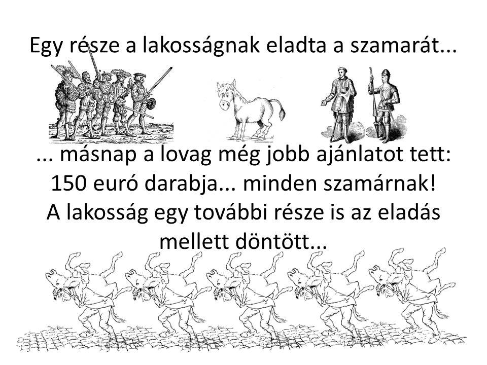 Az elkövetkező napon már 300 [háromszáz] euróra tetézte az ajánlatát, az utolsó pár szamár is gazdát cserélt!
