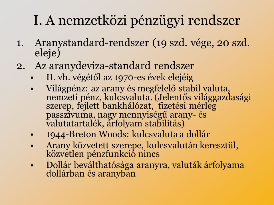 I.A nemzetközi pénzügyi rendszer 1.Aranystandard-rendszer (19 szd.
