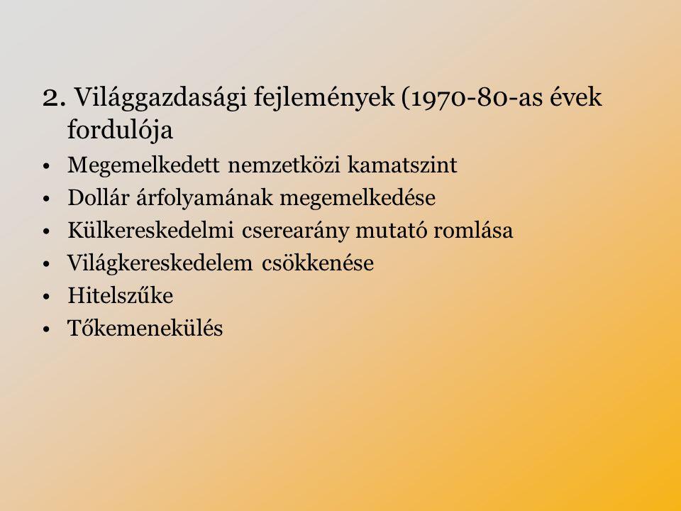 2. Világgazdasági fejlemények (1970-80-as évek fordulója Megemelkedett nemzetközi kamatszint Dollár árfolyamának megemelkedése Külkereskedelmi cserear