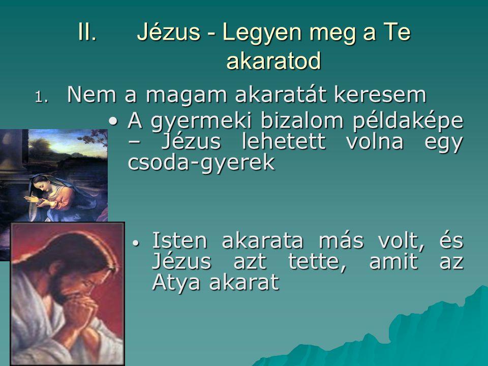 II.Jézus - Legyen meg a Te akaratod 1. Nem a magam akaratát keresem A gyermeki bizalom példaképe – Jézus lehetett volna egy csoda-gyerekA gyermeki biz