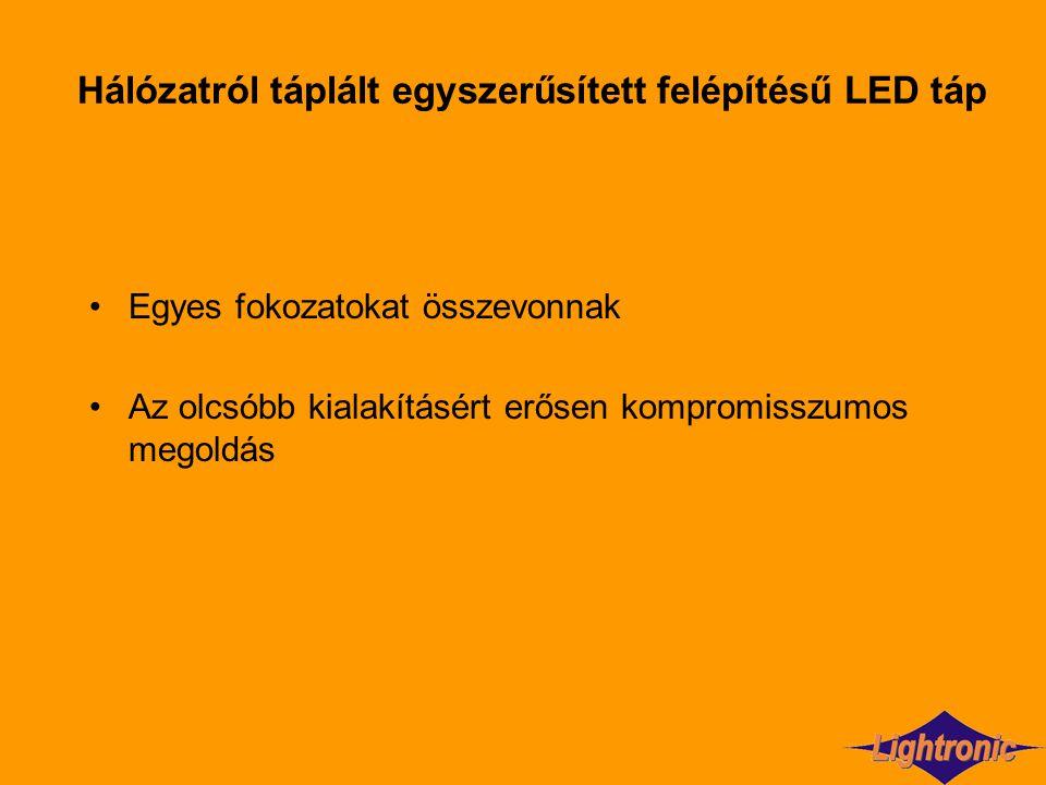 Hálózatról táplált egyszerűsített felépítésű LED táp Egyes fokozatokat összevonnak Az olcsóbb kialakításért erősen kompromisszumos megoldás