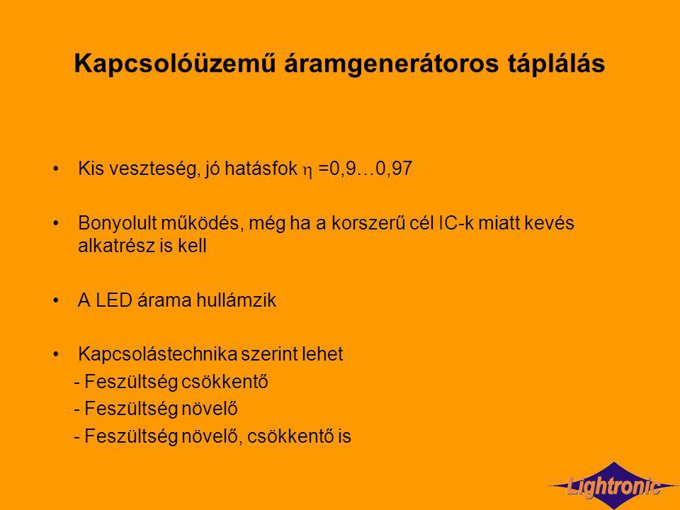Kapcsolóüzemű áramgenerátoros táplálás Kis veszteség, jó hatásfok  =0,9…0,97 Bonyolult működés, még ha a korszerű cél IC-k miatt kevés alkatrész is k