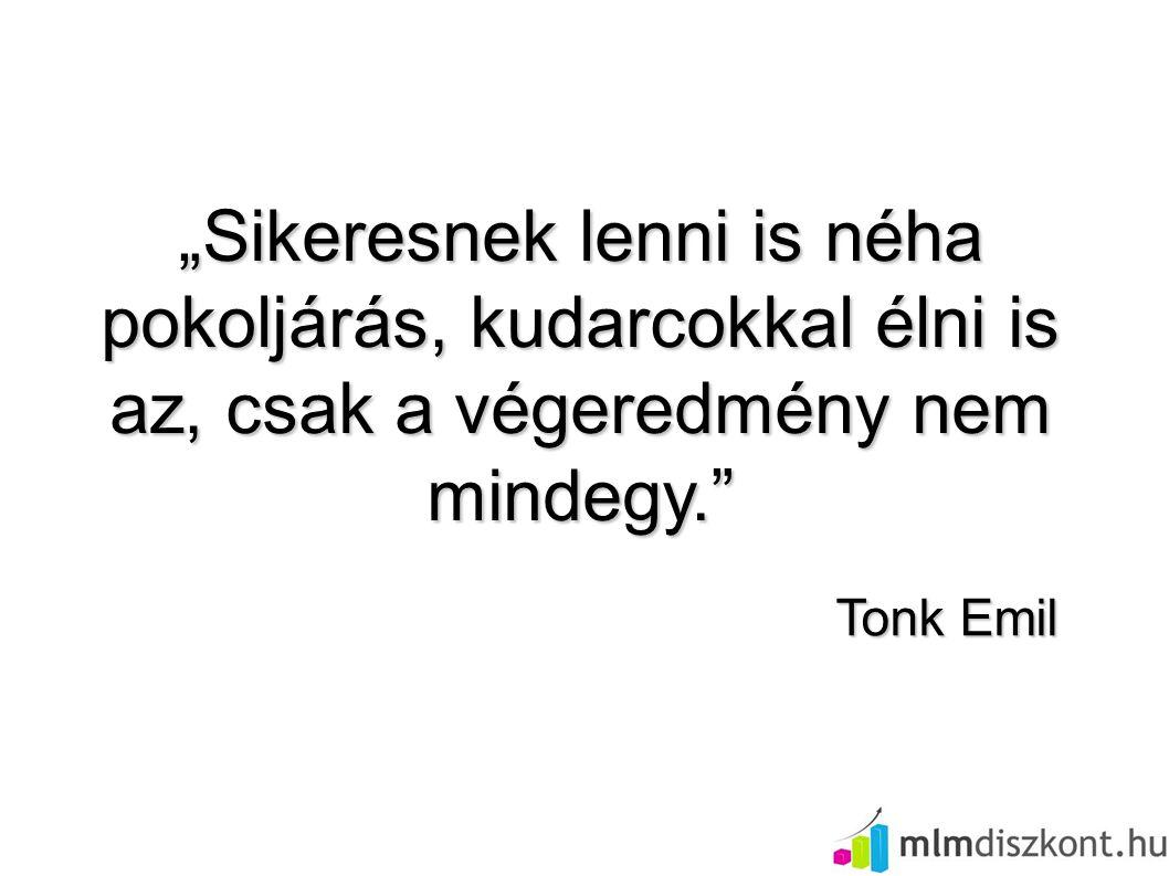 """""""Sikeresnek lenni is néha pokoljárás, kudarcokkal élni is az, csak a végeredmény nem mindegy."""" Tonk Emil"""