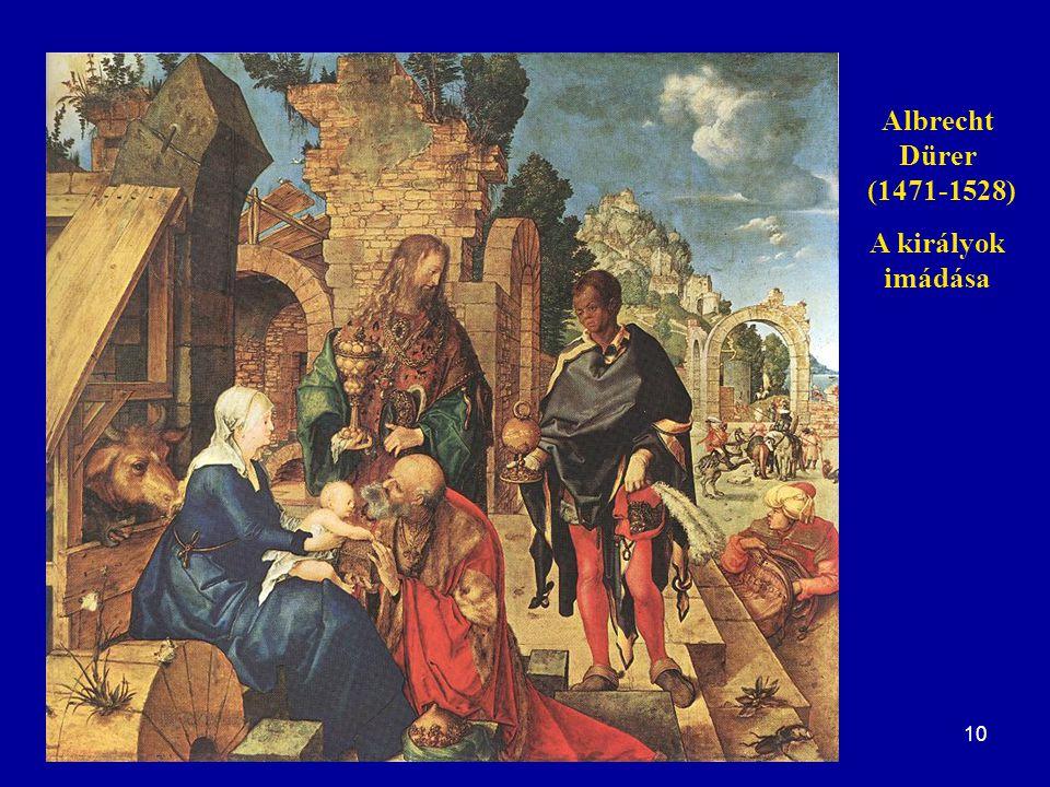 10 Albrecht Dürer (1471-1528) A királyok imádása