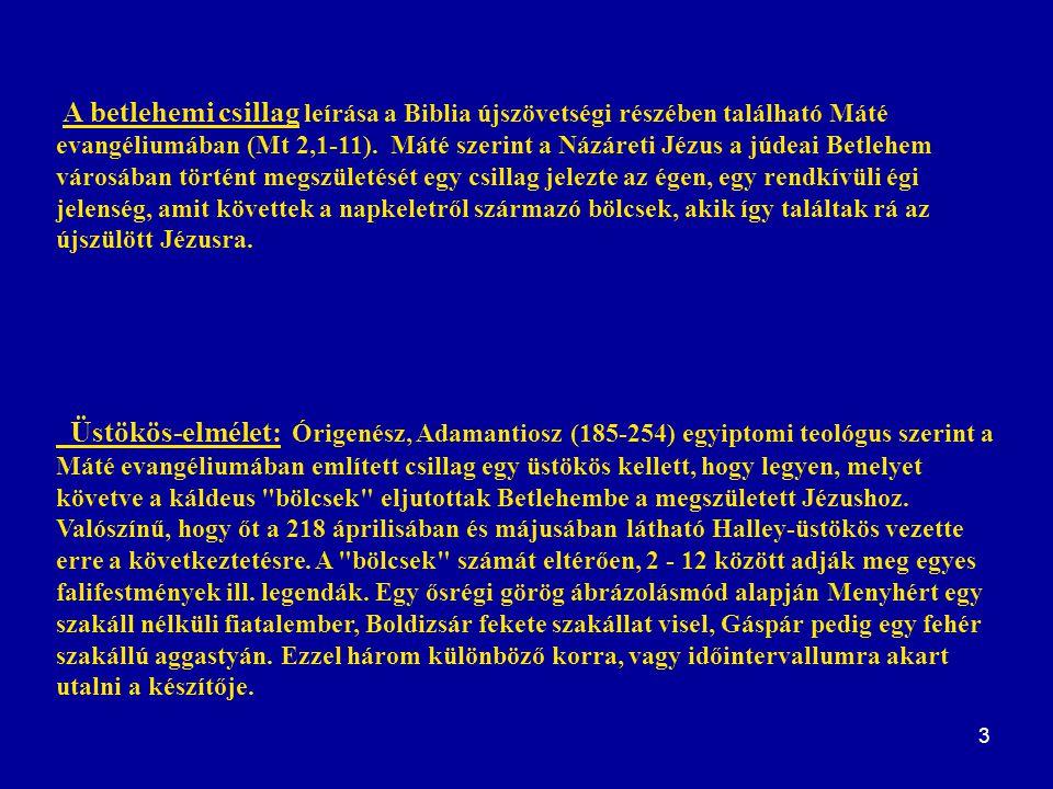 3 A betlehemi csillag leírása a Biblia újszövetségi részében található Máté evangéliumában (Mt 2,1-11). Máté szerint a Názáreti Jézus a júdeai Betlehe