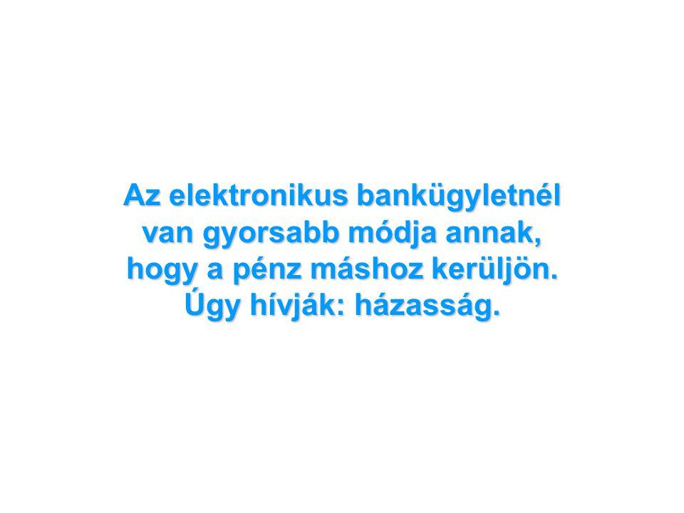 Az elektronikus bankügyletnél van gyorsabb módja annak, hogy a pénz máshoz kerüljön.