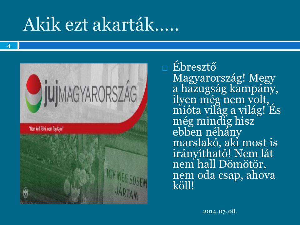 Akik ezt akarták….. Ébresztő Magyarország.