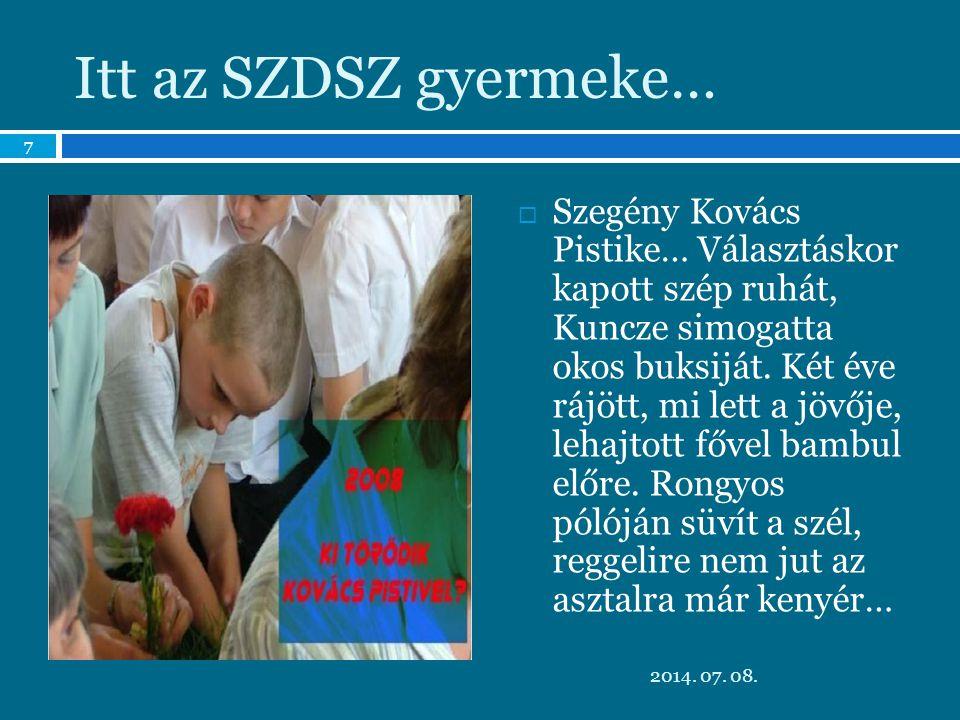 Itt az SZDSZ gyermeke…  Szegény Kovács Pistike… Választáskor kapott szép ruhát, Kuncze simogatta okos buksiját.