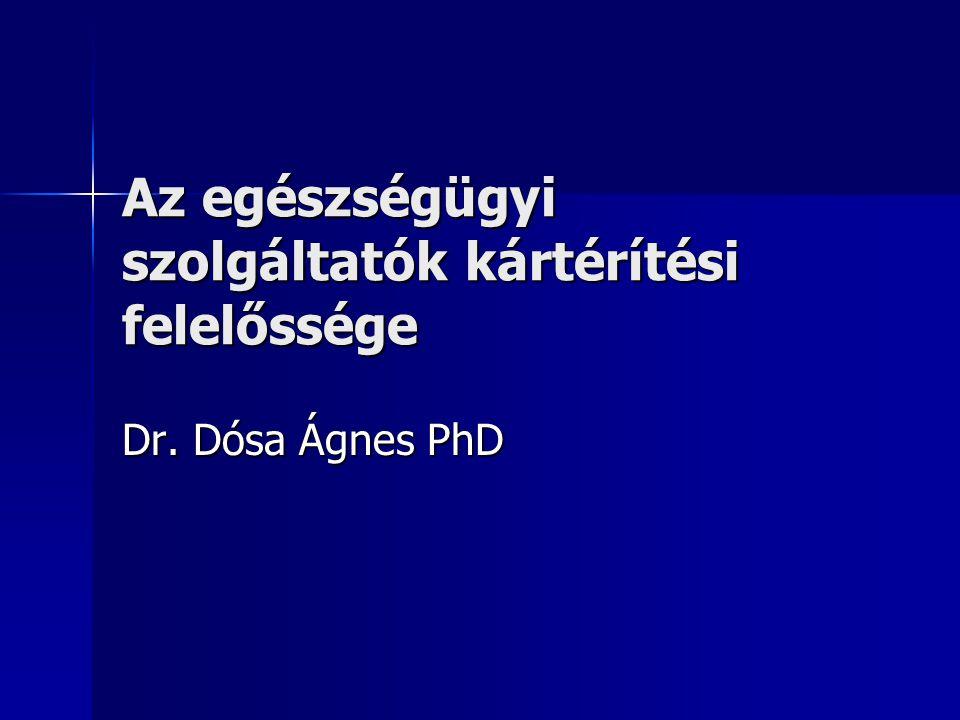 Az egészségügyi szolgáltatók kártérítési felelőssége Dr. Dósa Ágnes PhD