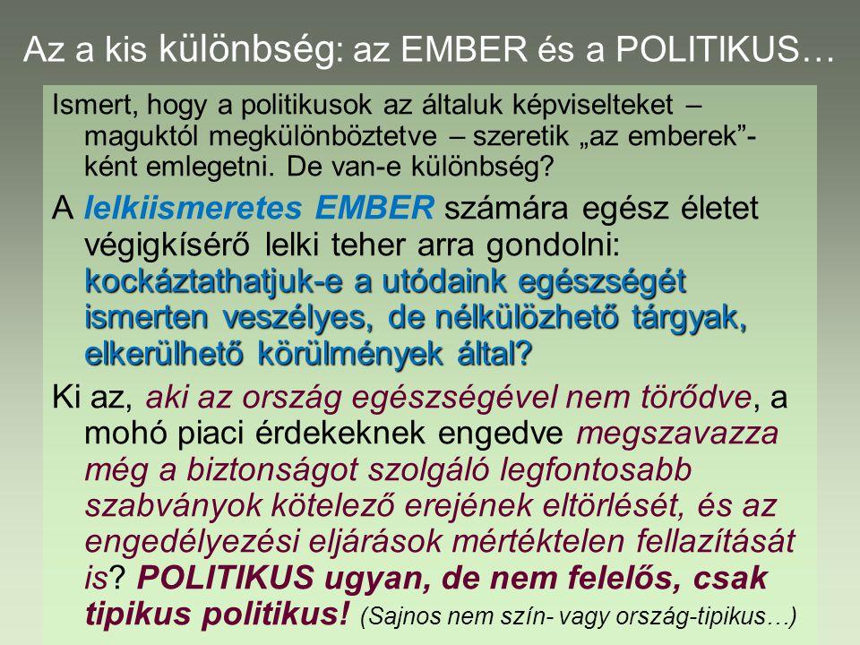 """Az a kis különbség : az EMBER és a POLITIKUS… Ismert, hogy a politikusok az általuk képviselteket – maguktól megkülönböztetve – szeretik """"az emberek - ként emlegetni."""
