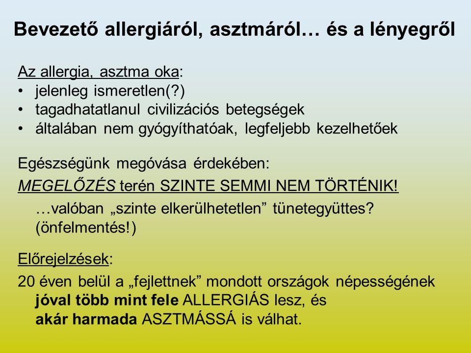 Bevezető allergiáról, asztmáról… és a lényegről Az allergia, asztma oka: jelenleg ismeretlen(?) tagadhatatlanul civilizációs betegségek általában nem