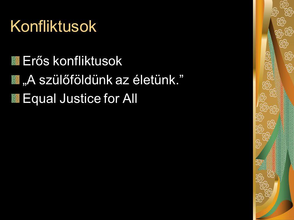"""Konfliktusok Erős konfliktusok """"A szülőföldünk az életünk."""" Equal Justice for All"""
