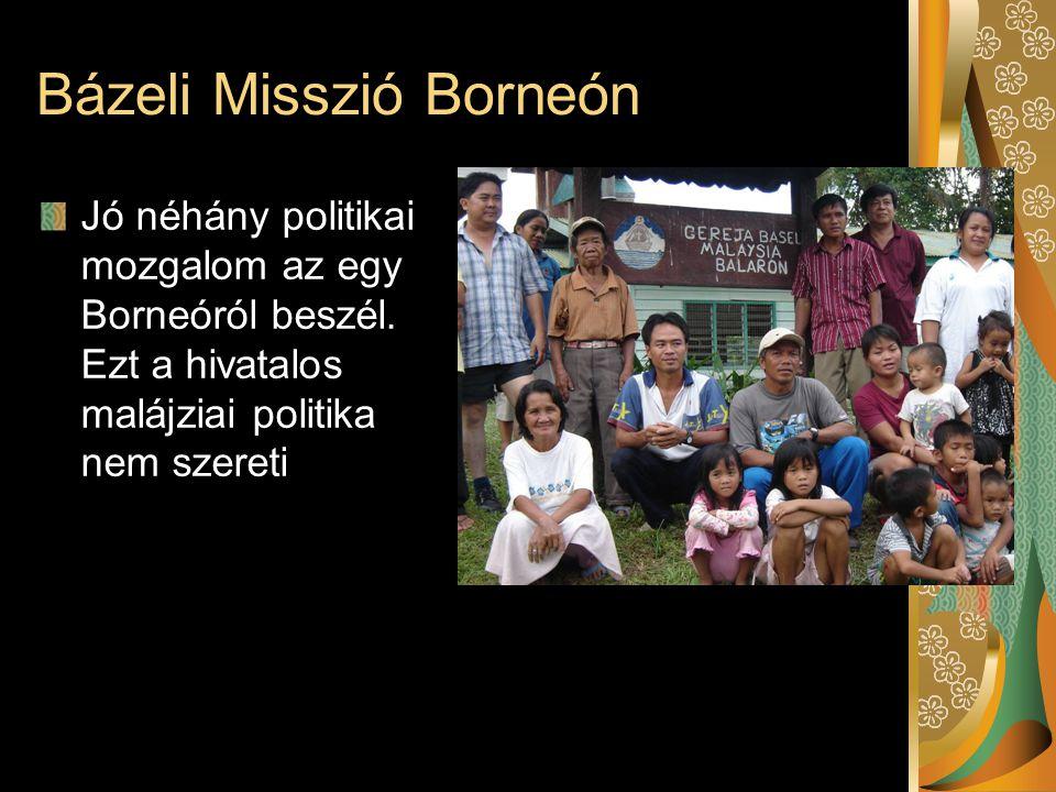 Bázeli Misszió Borneón Jó néhány politikai mozgalom az egy Borneóról beszél. Ezt a hivatalos malájziai politika nem szereti