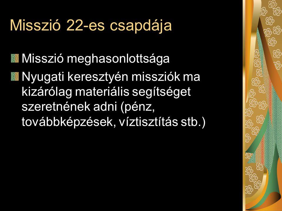 Misszió 22-es csapdája Misszió meghasonlottsága Nyugati keresztyén missziók ma kizárólag materiális segítséget szeretnének adni (pénz, továbbképzések, víztisztítás stb.)