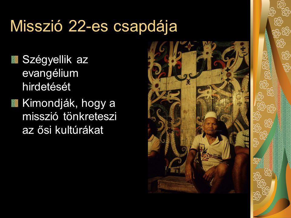 Misszió 22-es csapdája Szégyellik az evangélium hirdetését Kimondják, hogy a misszió tönkreteszi az ősi kultúrákat
