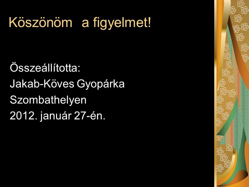 Köszönöm a figyelmet! Összeállította: Jakab-Köves Gyopárka Szombathelyen 2012. január 27-én.