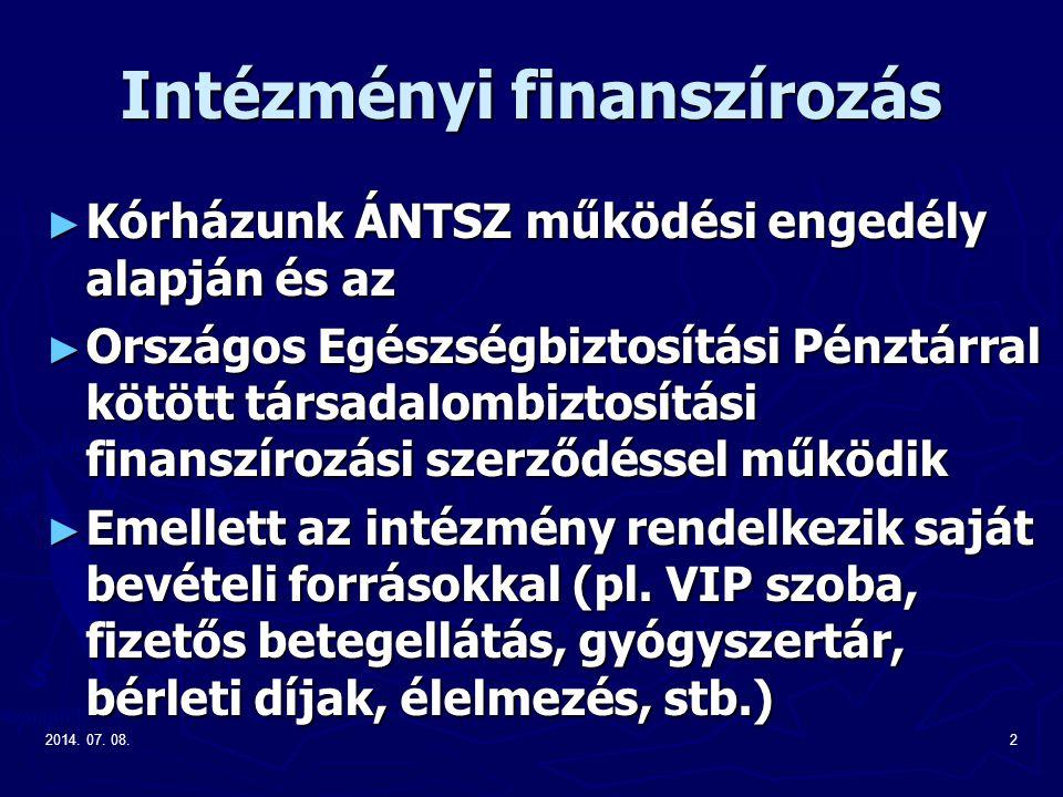 2014. 07. 08.2 Intézményi finanszírozás ► Kórházunk ÁNTSZ működési engedély alapján és az ► Országos Egészségbiztosítási Pénztárral kötött társadalomb