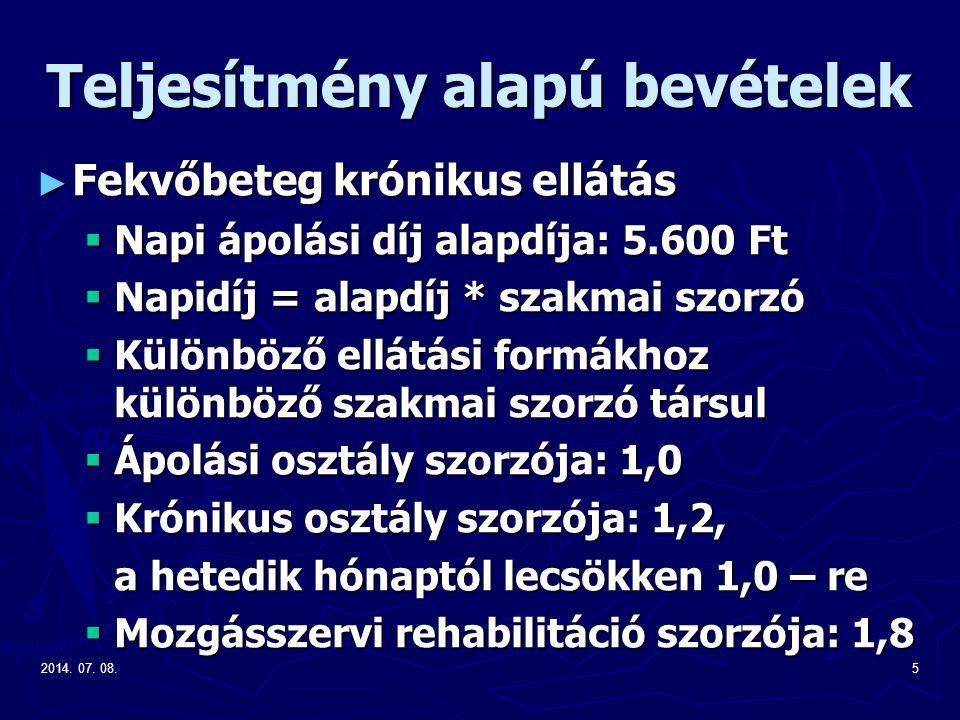 2014. 07. 08.5 Teljesítmény alapú bevételek ► Fekvőbeteg krónikus ellátás  Napi ápolási díj alapdíja: 5.600 Ft  Napidíj = alapdíj * szakmai szorzó 
