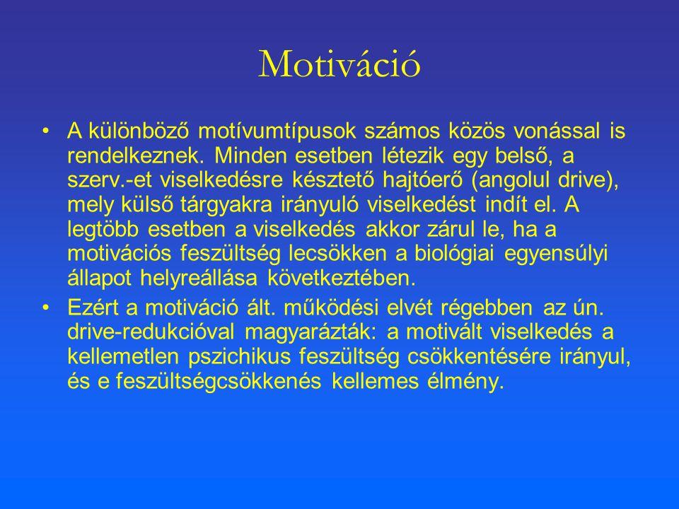 Motiváció A különböző motívumtípusok számos közös vonással is rendelkeznek. Minden esetben létezik egy belső, a szerv.-et viselkedésre késztető hajtóe