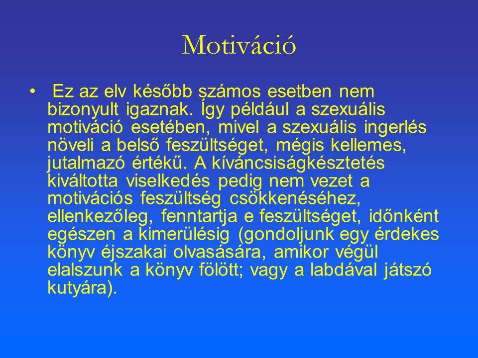 Motiváció Ez az elv később számos esetben nem bizonyult igaznak. Így például a szexuális motiváció esetében, mivel a szexuális ingerlés növeli a belső