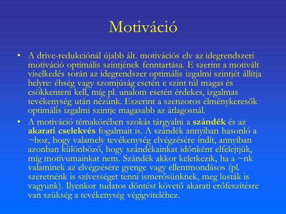 Motiváció A drive-redukciónál újabb ált. motivációs elv az idegrendszeri motiváció optimális szintjének fenntartása. E szerint a motivált viselkedés s