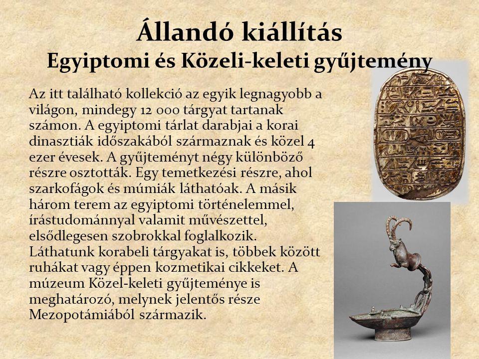 Állandó kiállítás Ókori görög és római gyűjtemény A tárlat 2500 állandó kiállítási tárggyal rendelkezik.